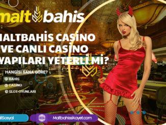Maltbahis Casino ve Canlı Casino Altyapıları Yeterli Mi